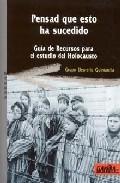 PENSAD QUE ESTO HA SUCEDIDO : GUÍA DE RECURSOS PARA EL ESTUDIO DEL HOLOCAUSTO