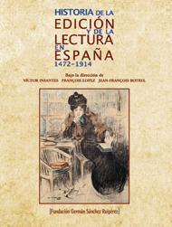 Historia de la edición y de la lectura en España. 1472-1914