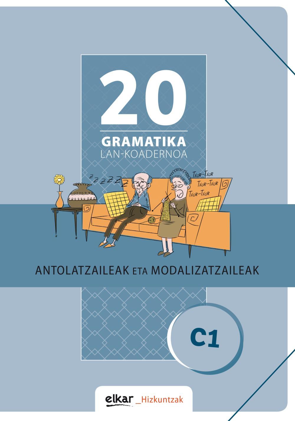 Gramatika Lan-Koadernoa 20 (C1). Antolatzaileak eta modalizatzaileak