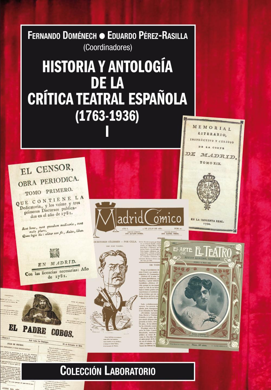 Historia y antología de la crítica teatral española (1763-1936) vol. I