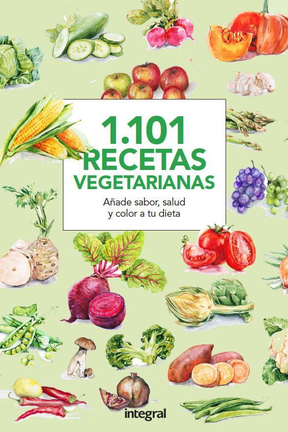 1.101 Recetas vegetarianas. Añade sabor, salud y color a tu dieta