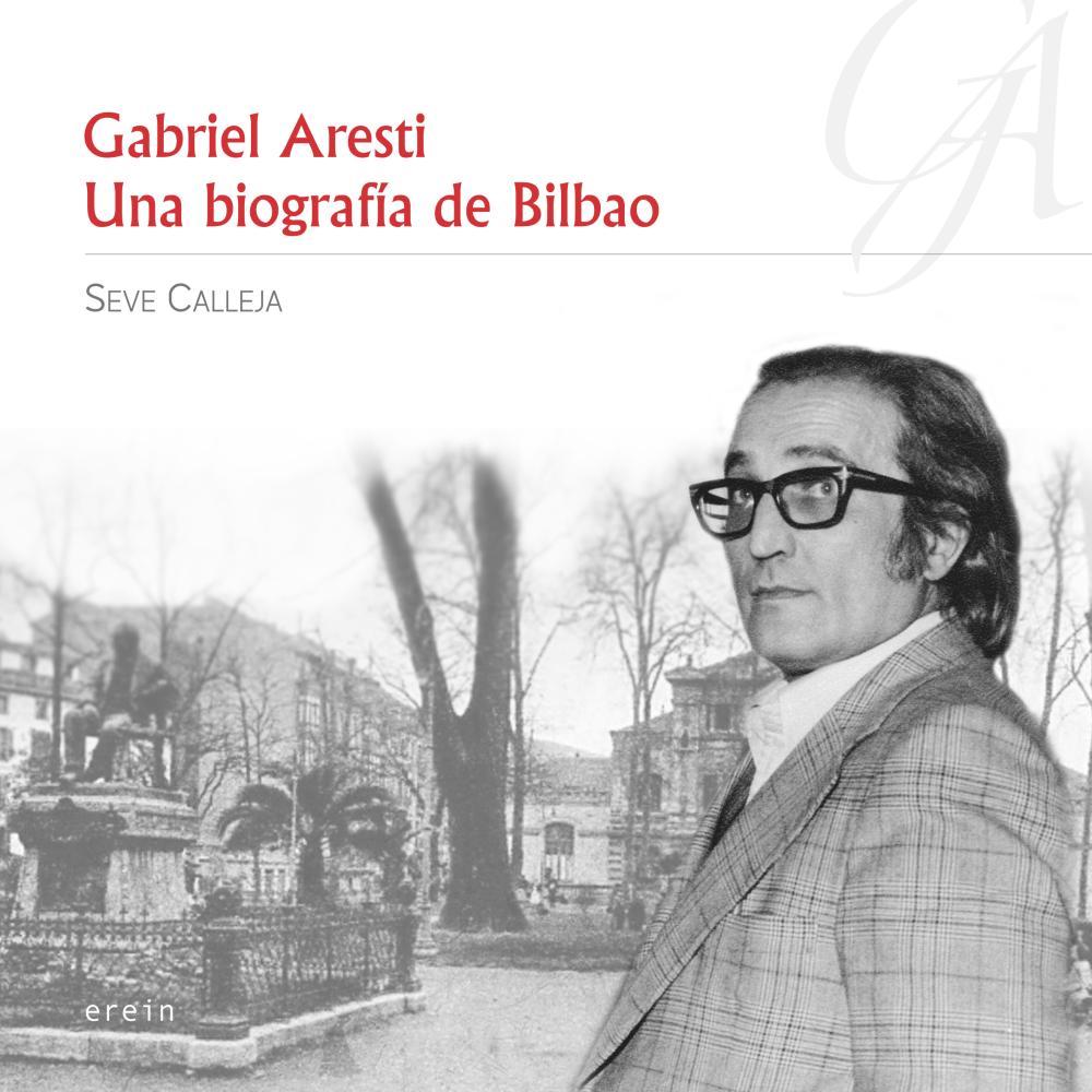 Gabriel Aresti: Una biografía de Bilbao