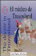EL MÉDICO DE TROZOSLAND = THE DOCTOR IN TROZOSLAND