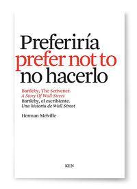 PREFERIRÍA NO HACERLO : BARTLEBY, EL ESCRIBIENTE = I WOULD PREFER NOT TO : BARTLEBY, THE SCRIVENER