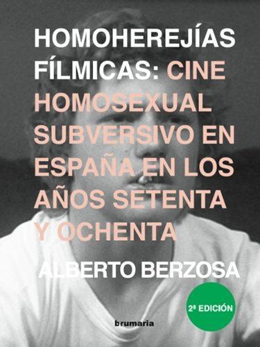 Homoherejías fílmicas: Cine homosexual subversivo en España en los años 70 y 80