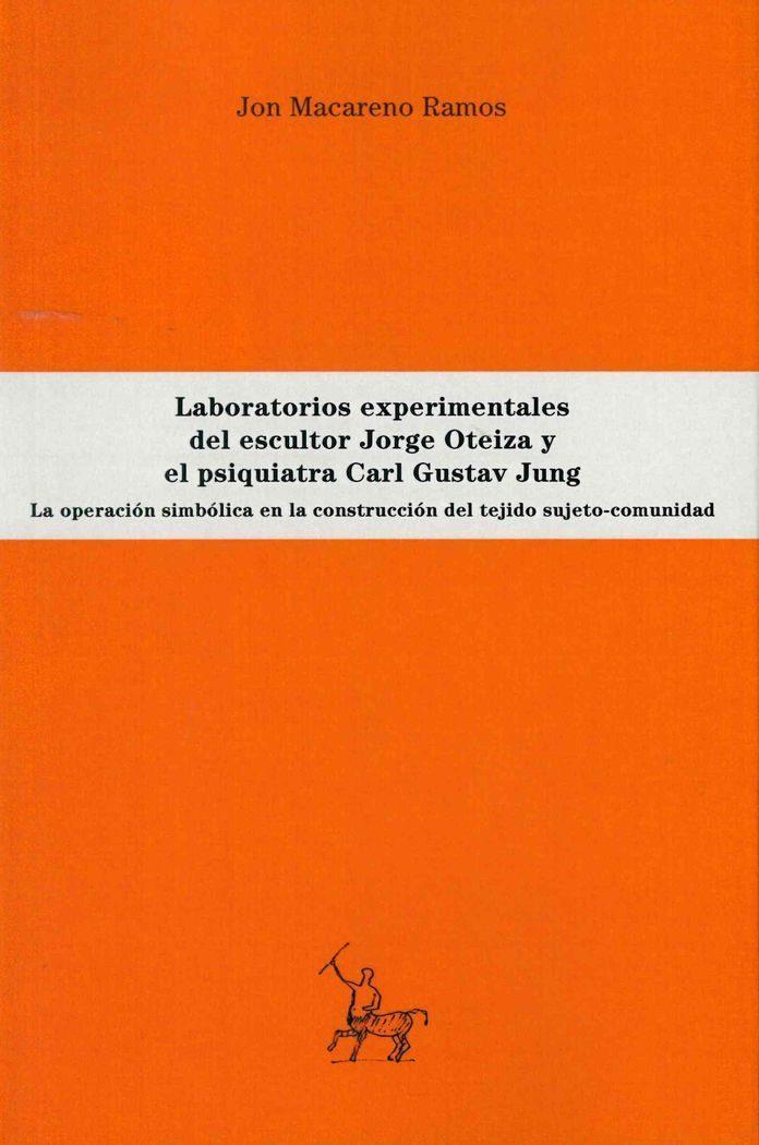 Laboratorios experimentales del escultor Jorge Oteiza y el psiquiatra Carl Gustav Jung: la operación simbólica en la...