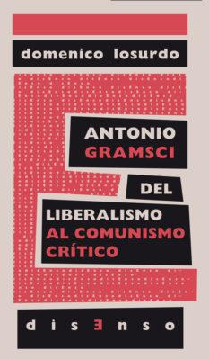 "Antonio Gramsci del liberalismo al ""comunismo crítico"""
