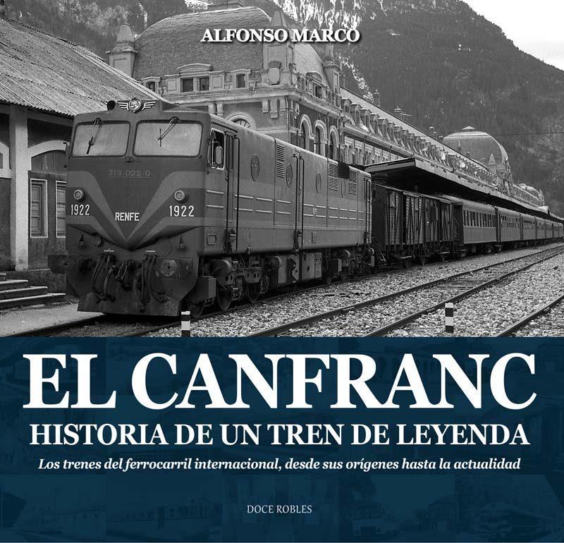 EL CANFRANC, HISTORIA DE UN TREN DE LEYENDA