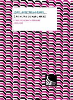 Las hijas de Karl Marx. Correspondencia familiar (1866 -1898)