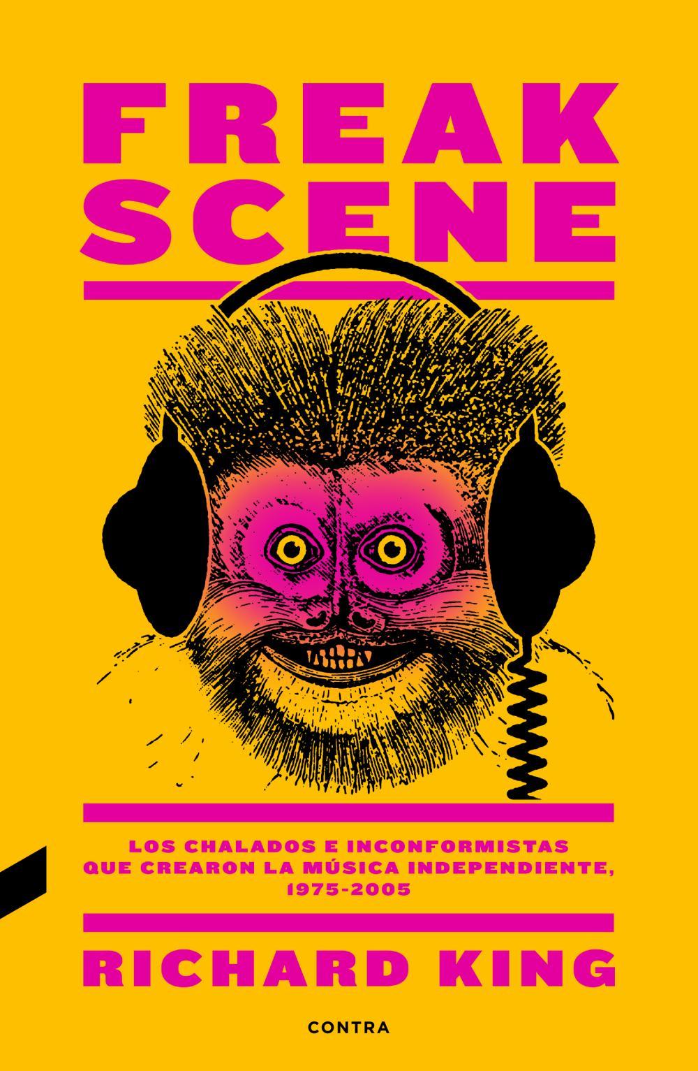 Freak Scene: Los chalados e inconformistas que crearon la música independiente, 1975-2005