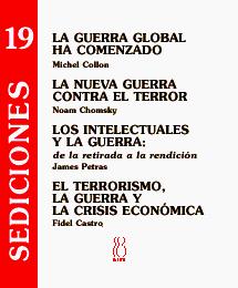 La guerra global ha comenzado;La nueva guerra contra el terror;Los intelectuales y la guerra;El terrorismo,la guerra y la...