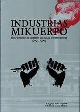 INDUSTRIAS MIKUERPO: UN PROYECTO DE GESTION CULTURAL INDEPENDIENTE (1994-1999)