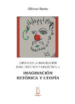 Crítica de la imaginación pura,práctica y dialéctica 3;Imaginación,retórica y utopía