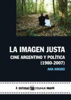 LA IMAGEN JUSTA CINE ARGENTINO Y POLÍTICA 1980-2007