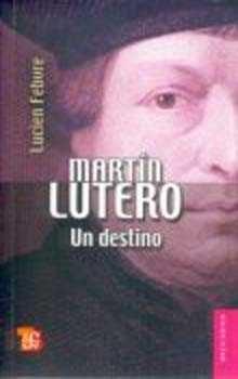 MARTIN LUTERO, UN DESTINO. 288 PP.