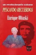 UN REVOLUCIONARIO CUBANO PESCANDO RECUERDOS