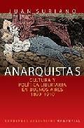 ANARQUISTAS CULTURA Y POLITICA LIBERTARIA EN BUENOS AIRES